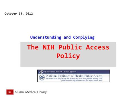 Understunding and Complying The NIH Public Access Policy October 25, 2012.