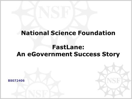 National Science Foundation FastLane: An eGovernment Success Story BS072406.