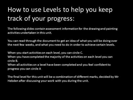 How to use Levels to help you keep track of your progress: The following slides contain assessment information for the drawing and painting activities.