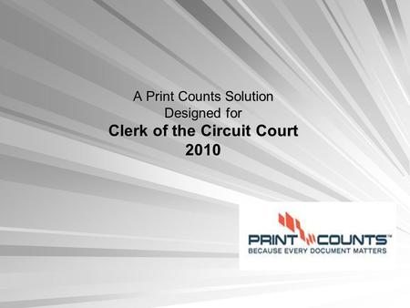 A Print Counts Solution Designed for Clerk of the Circuit Court 2010.