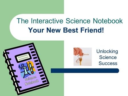 Your New Best Friend! The Interactive Science Notebook Unlocking Science Success.