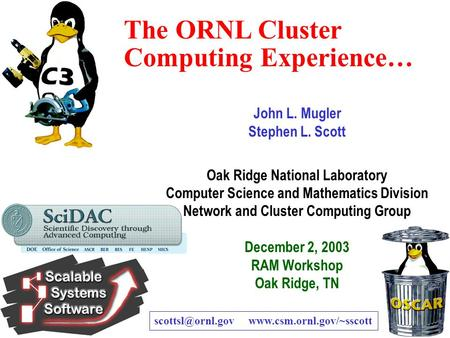 Oak Ridge National Laboratory — U.S. Department of Energy 1 The ORNL Cluster Computing Experience… John L. Mugler Stephen L. Scott Oak Ridge National Laboratory.