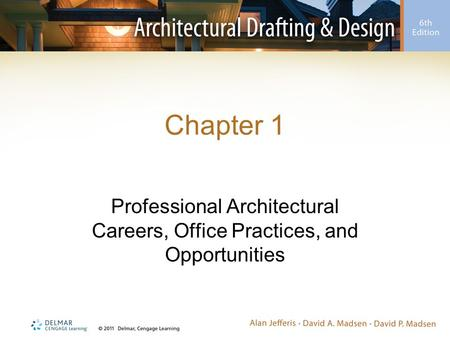Chapter 1 Professional Architectural Careers, Office Practices, and Opportunities.