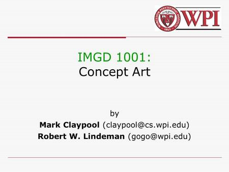 IMGD 1001: Concept Art by Mark Claypool Robert W. Lindeman