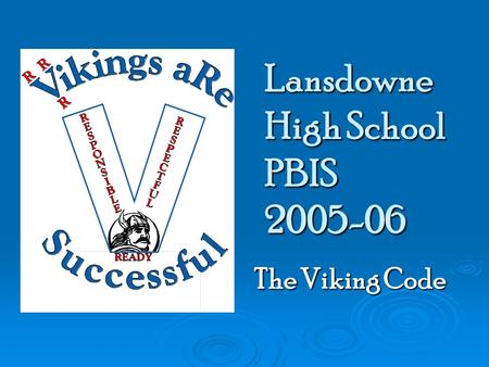 Lansdowne High School PBIS 2005-06 The Viking Code The Viking Code.