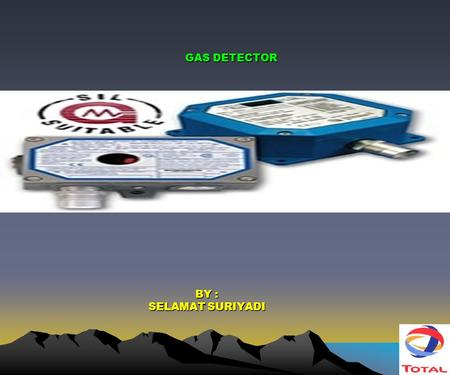 BY : SELAMAT SURIYADI GAS DETECTOR. Content Of Presentation  Introduction  Conclusion  About Gas Detector.