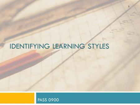 IDENTIFYING LEARNING STYLES PASS 0900 1 How Would You Do It?  Cooking a new dish for dinner…  Read a recipe (from a cookbook or online).  Watch and.