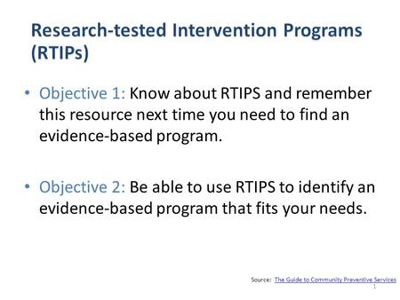 Objective 1: Know about RTIPS and remember this resource next time you need to find an evidence-based program. Objective 2: Be able to use RTIPS to identify.