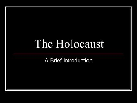 The Holocaust A Brief Introduction. What was it? The Holocaust took place in Europe between the years of 1933 and 1945. It was Adolf Hitler's and the.