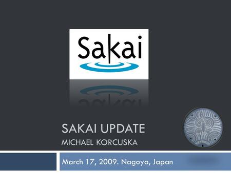 SAKAI UPDATE MICHAEL KORCUSKA March 17, 2009. Nagoya, Japan.