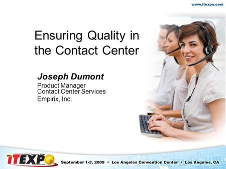 Ensuring Quality in the Contact Center Joseph Dumont Product Manager Contact Center Services Empirix, Inc.