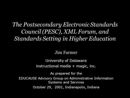 The Postsecondary Electronic Standards Council (PESC), XML Forum, and Standards Setting in Higher Education Jim Farmer University of Delaware instructional.