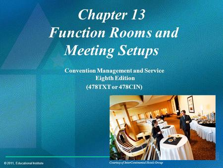 © 2011, Educational Institute Chapter 13 Function Rooms and Meeting Setups Convention Management and Service Eighth Edition (478TXT or 478CIN) Courtesy.