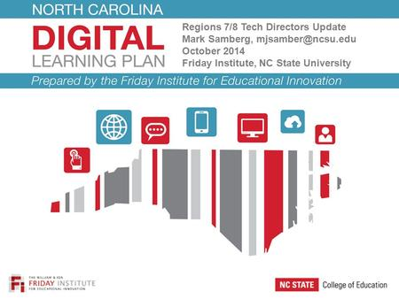 Regions 7/8 Tech Directors Update Mark Samberg, October 2014 Friday Institute, NC State University.