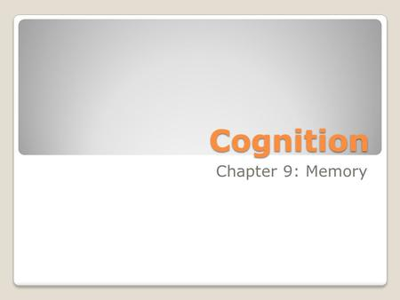 Cognition Chapter 9: Memory. The Phenomenon of Memory Memory: the persistence of learning over time through the storage and retrieval of information.