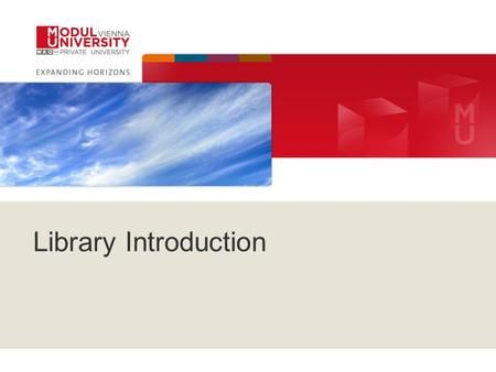 Library Introduction. 2© 2011 MODUL University Vienna.