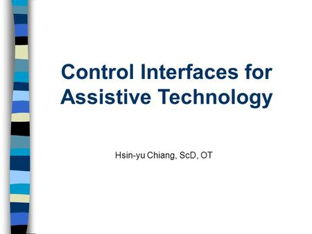 Control Interfaces for Assistive Technology Hsin-yu Chiang, ScD, OT.