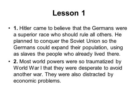 Lesson 1 1. Hitler came to believe that the Germans were a superior race who should rule all others. He planned to conquer the Soviet Union so the Germans.