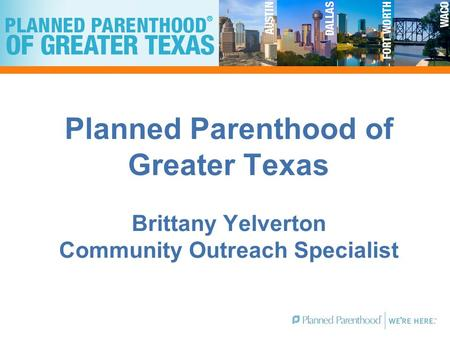 Planned Parenthood of Greater Texas Brittany Yelverton Community Outreach Specialist.