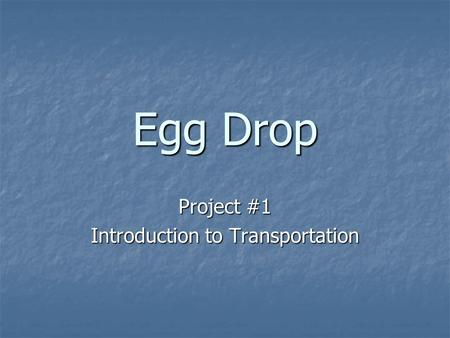 Egg Drop Project #1 Introduction to Transportation.