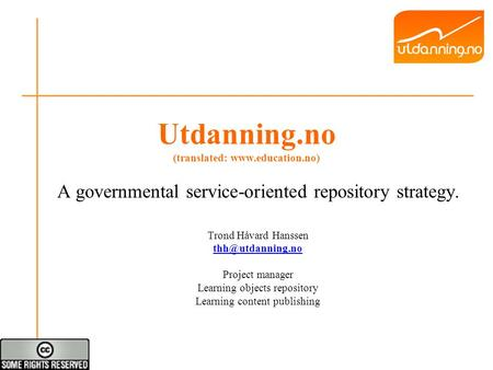 Utdanning.no (translated:  A governmental service-oriented repository strategy. Trond Håvard Hanssen Project manager.