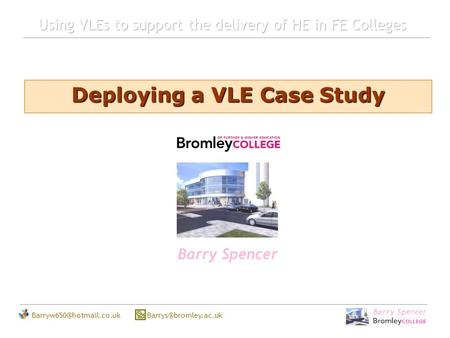 Barry Spencer  Barry Spencer Deploying a VLE Case Study.