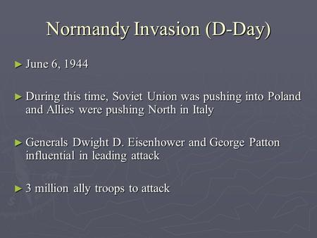 Normandy Invasion (D-Day) ► June 6, 1944 ► During this time, Soviet Union was pushing into Poland and Allies were pushing North in Italy ► Generals Dwight.