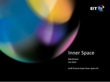 Inner Space Bob Briscoe Oct 2014 draft-briscoe-tcpm-inner-space-01.