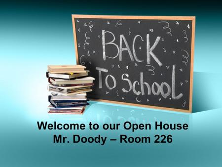 Welcome to our Open House Mr. Doody – Room 226. Who am I? Family Bachelor Degree from Eastern Illinois University, Major in Accounting, Minor in Economics.