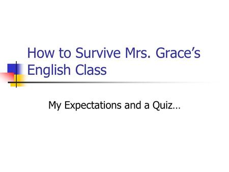How to Survive Mrs. Grace's English Class My Expectations and a Quiz…