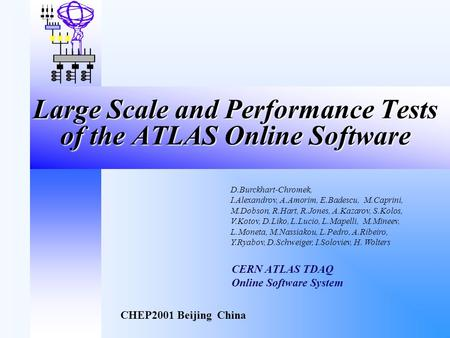 Large Scale and Performance Tests of the ATLAS Online Software CERN ATLAS TDAQ Online Software System D.Burckhart-Chromek, I.Alexandrov, A.Amorim, E.Badescu,