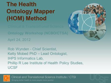 The Health Ontology Mapper (HOM) Method Clinical & Translational Science Ontology Workshop (NCBO/CTSA) April 24, 2012 Rob Wynden - Chief Scientist, Ketty.