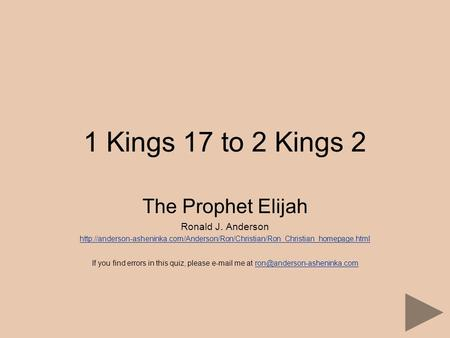 1 Kings 17 to 2 Kings 2 The Prophet Elijah Ronald J. Anderson  If you.