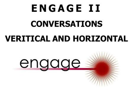 ENGAGE II CONVERSATIONS VERITICAL AND HORIZONTAL.