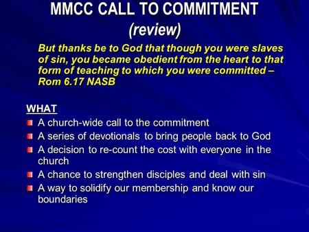 MMCC CALL TO COMMITMENT (review) But thanks be to God that though you were slaves of sin, you became obedient from the heart to that form of teaching to.