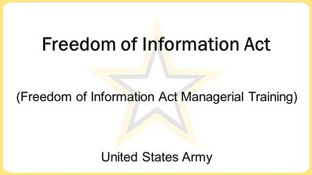 United States Army Freedom of Information Act (Freedom of Information Act Managerial Training)