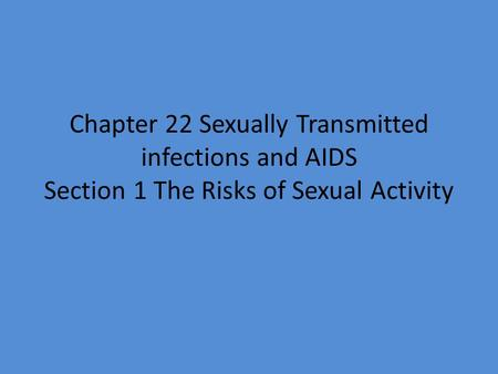 Chapter 22 Sexually Transmitted infections and AIDS Section 1 The Risks of Sexual Activity.