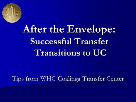 After the Envelope: Successful Transfer Transitions to UC Tips from WHC Coalinga Transfer Center.