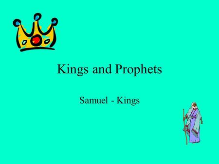 Kings and Prophets Samuel - Kings Judges vs. Kings Judges –Charismatic –Tribal –Occasional Kings –Hereditary –National –Permanent.