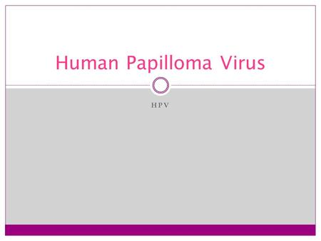 HPV Human Papilloma Virus. Prevention Abstinence and not having any sexual intercourse. HPV vaccine Having one partner.