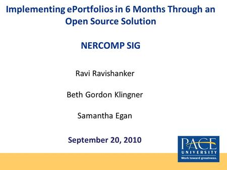 Implementing ePortfolios in 6 Months Through an Open Source Solution NERCOMP SIG Ravi Ravishanker Beth Gordon Klingner Samantha Egan September 20, 2010.