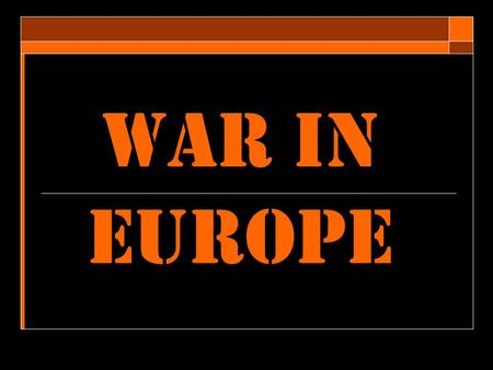 "War in Europe. Germany's Lightning Attack  New military strategy Blitzkrieg - ""lightning war""  fast moving planes and tanks  Massive infantry forces."