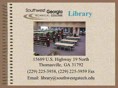 Library 15689 U.S. Highway 19 North Thomasville, GA 31792 (229) 225-3958, (229) 225-3959 Fax