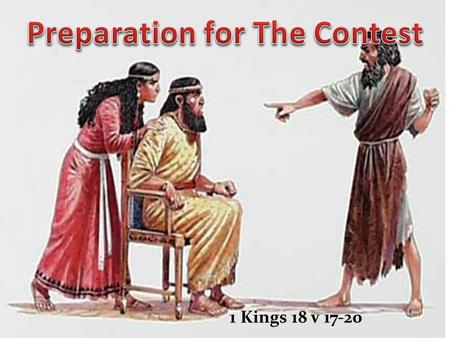 1 Kings 18 v 17-20. Divided in his Loyalties Devoted to a Lifestyle Destitute of Lowliness I Kings 168:15-1 And Elijah said, As the LORD of hosts liveth,