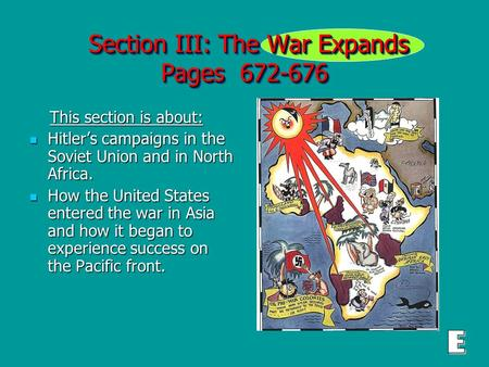 Section III: The War Expands Pages 672-676 Section III: The War Expands Pages 672-676 This section is about: This section is about: Hitler's campaigns.
