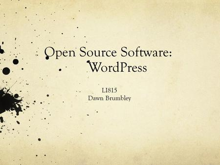 Open Source Software: WordPress LI815 Dawn Brumbley.