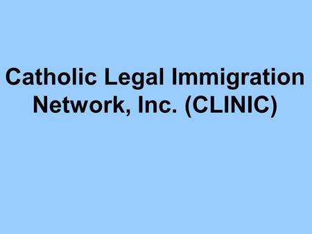 Catholic Legal Immigration Network, Inc. (CLINIC).