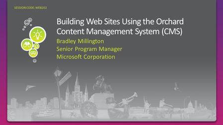 Bradley Millington Senior Program Manager Microsoft Corporation SESSION CODE: WEB202.