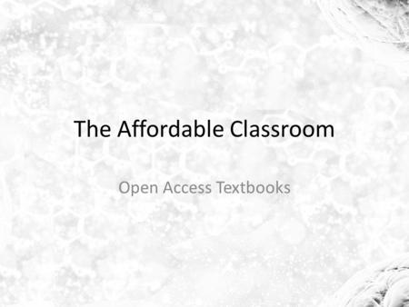 The Affordable Classroom Open Access Textbooks. Agenda An introduction to open education and open textbooks Why use an open textbook? Demo: Building a.