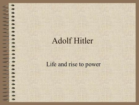 Adolf Hitler Life and rise to power.